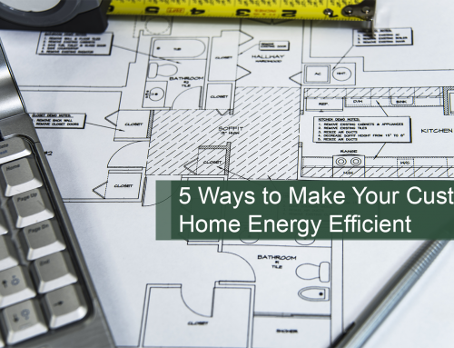 5 Ways to Make Your Custom Home Energy-Efficient