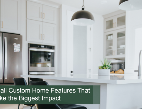 Small Custom Home Features That Make the Biggest Impact