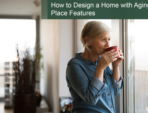How to Design a Home with Aging-in-Place Features